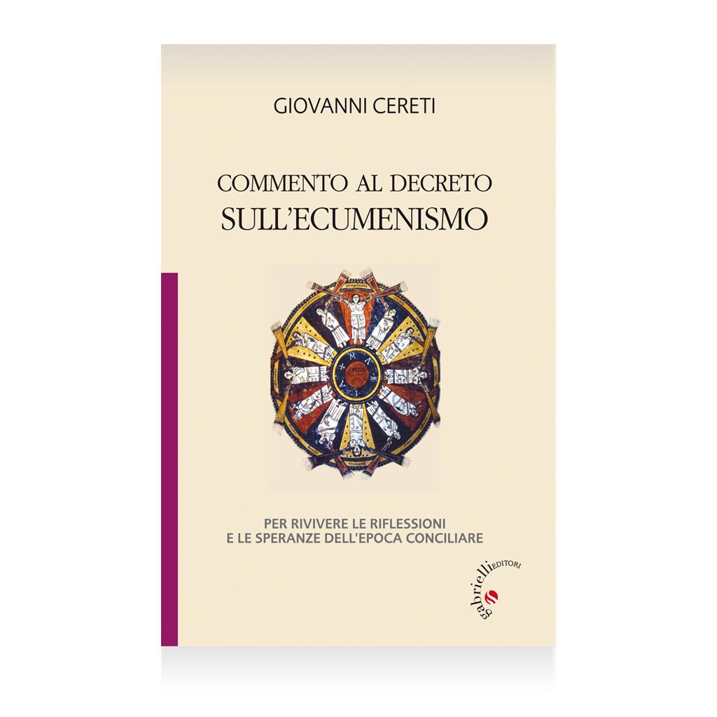 Commento al decreto sull'ecumenismo - Giovanni Cereti - casa editrice gabrielli editori verona valpolicella