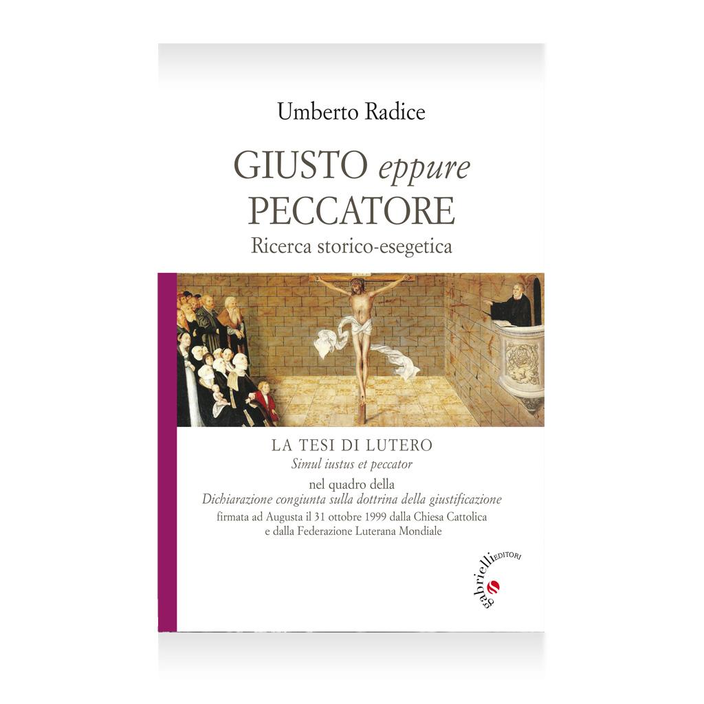 Giusto eppure peccatore - Umberto Radice - Gabrielli Editori Verona Valpolicella