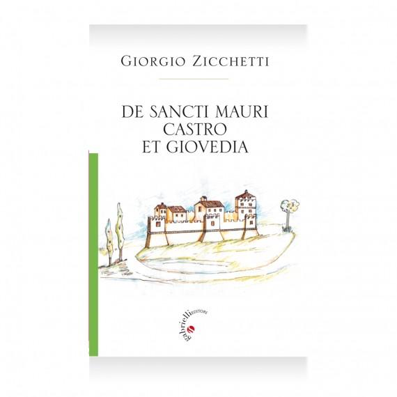 De Sancti Mauri Castro Et Giovedia di Giorgio Zicchetti Libro – Casa editrice Gabrielli editori Verona Valpolicella