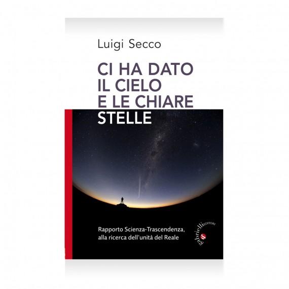 ci ha dato il cielo e le stelle chiare di Luigi Secco Libro – Casa Editrice Gabrielli Editori Verona Valpolicella