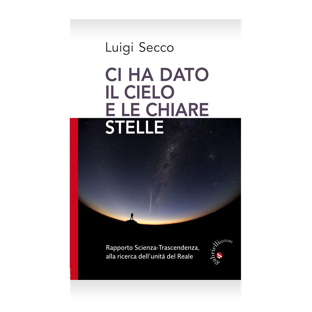 ci ha dato il cielo e le stelle chiare di Luigi Secco Libro - Casa Editrice Gabrielli Editori Verona Valpolicella