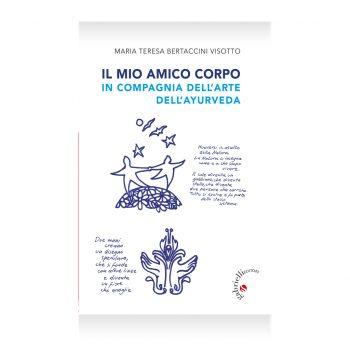il mio amico corpo di Maria Teresa Bertaccini Visotto - Casa Editrice Gabrielli Editori Verona Valpolicella