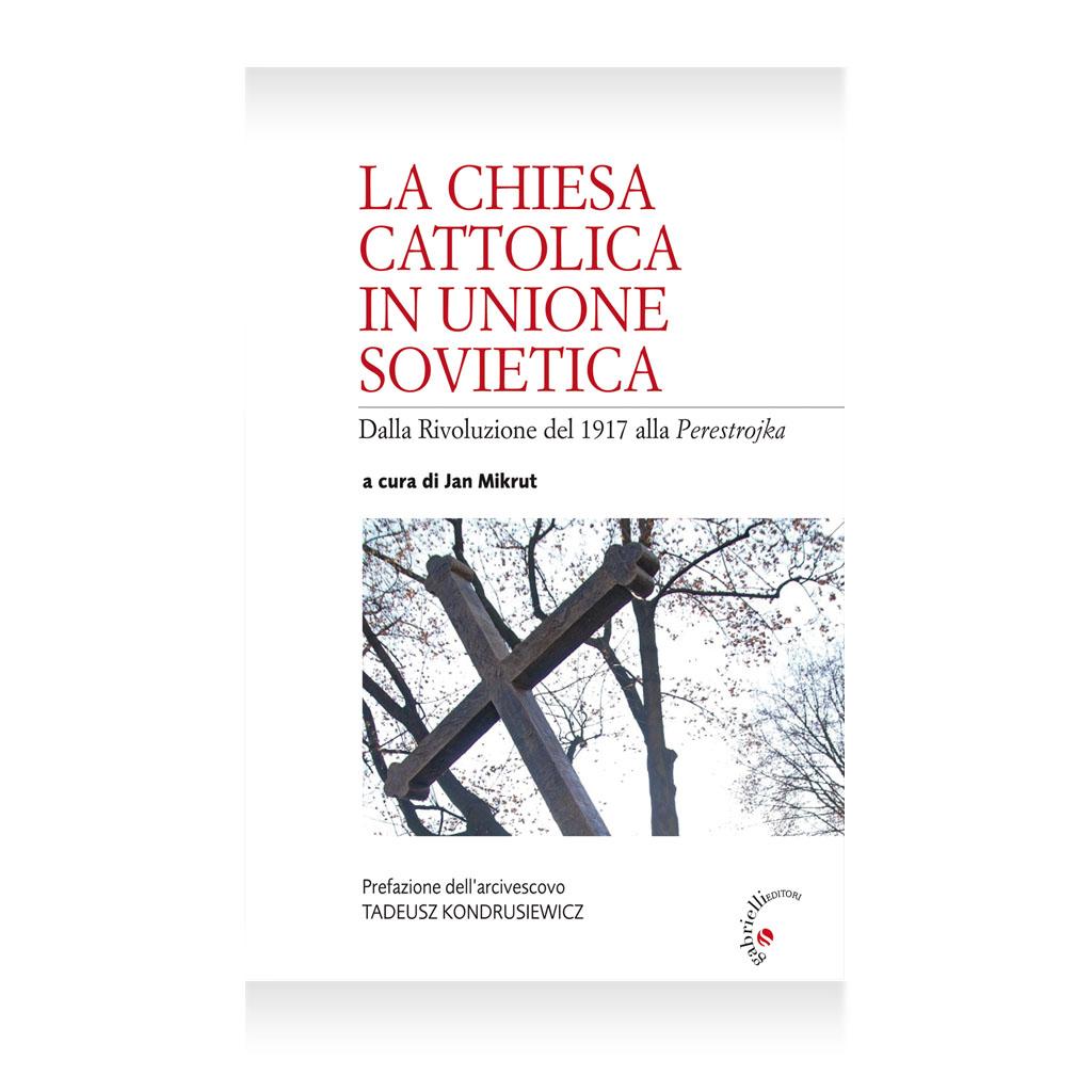 La chiesa cattolica in unione sovietica di Jan Mikrut Libro - Casa Editrice Gabrielli Editori Verona Valpolicella