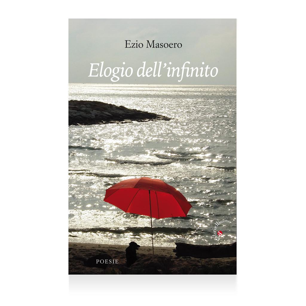 Elogio dell'infinito di Ezio Masoero libro di poesie - Casa Editrice Gabrielli Editori Verona Valpolicella
