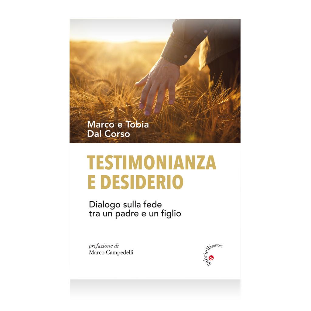 Libro Testimonianza e desiderio di Marco e Tobia Dal Corso libro - Casa editrice Gabrielli editori verona valpolicella