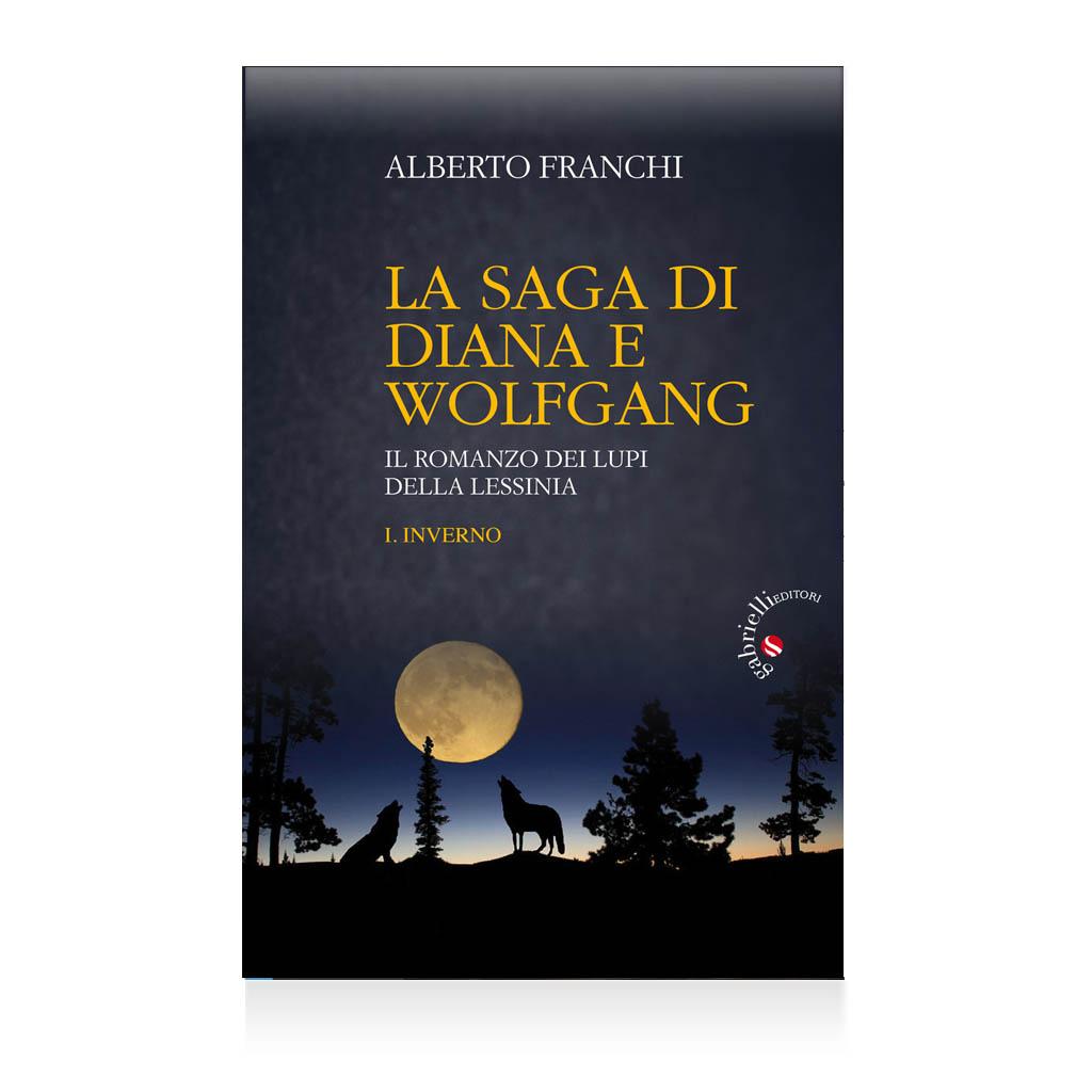 la saga di diana e wolfgang di Albero Franchi Libro - il romanzo dei lupi - Casa editrice Gabrielli Editori Verona Valpolicella