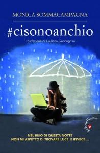 Monica Sommacampagna, #cisonoanchio, postafzione Giuliana Guadagnini, Gabrielli editori, cyberbullismo, bullismo, millenials