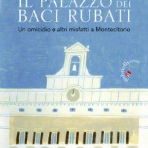 Paolo Bertezzolo, Laura Rozza Giuntella, Il Palazzo dei baci rubati, Prefazione Marco Damilano, Gabrielli editori