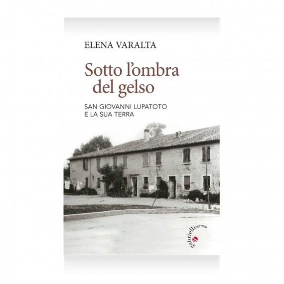 Sotto L'ombra del Gelso, Elena Varalta, San Giovanni Lupatoto, memoria storica, storia del 900