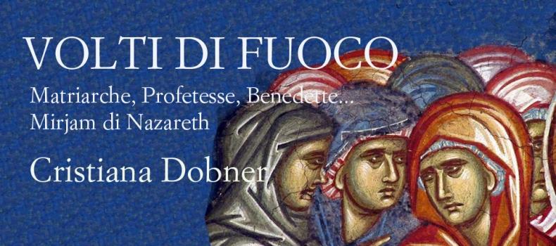 VOLTI DI FUOCO, il nuovo libro di Cristiana Dobner